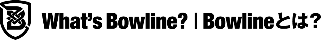 What's Bowline? | Bowlineとは?